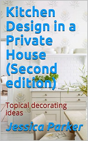 Kitchen Design in a Private House (Second edition): Topical decorating ideas