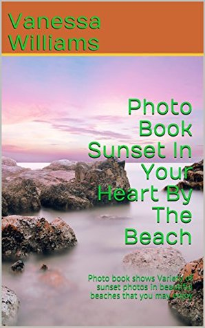 Photo Book Sunset In Your Heart By The Beach: Photo book shows Variety of sunset photos in beautiful beaches that you may enjoy