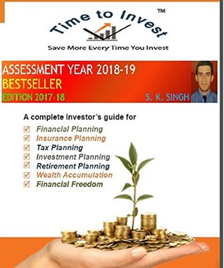 TIME TO INVEST (SAVE MORE EVERY TIME TO INVEST): This book is a complete Investor's guide for 1. Financial Planning 2. Insurance planning 3. Tax planning ... for every Smart Investor)