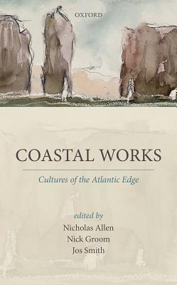 Coastal Works: Culture of the Atlantic Edge