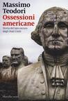 Ossessioni americane. Storia del lato oscuro degli Stati Uniti