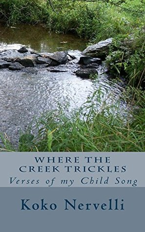 Where the Creek Trickles: Verses of my Child Song (Poetry and Life Lessons Book 1)