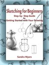Sketching for Beginners: Step-by-Step Guide to Getting Started with Your Drawing
