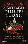 La battaglia delle tre corone by Kendare Blake