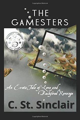 The Gamesters: An Erotic Tale of Love & Backfired Revenge