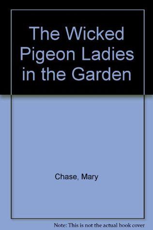 The Wicked Pigeon Ladies in the Garden