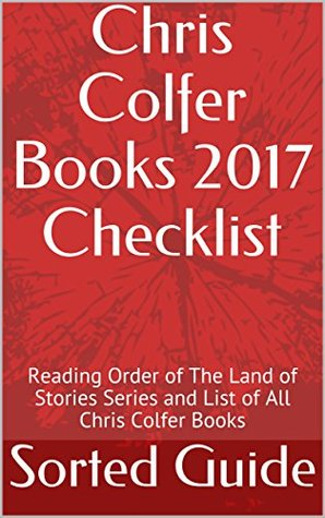 Chris Colfer Books 2017 Checklist: Reading Order of The Land of Stories Series and List of All Chris Colfer Books