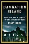 Damnation Island: Poor, Sick, Mad, & Criminal in 19th-Century New York