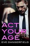 Act Your Age by Eve Dangerfield