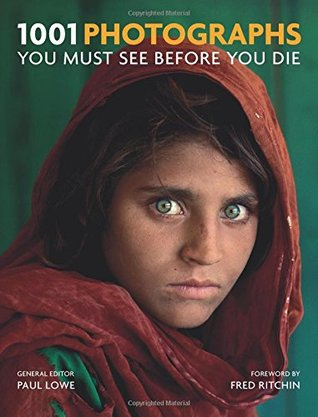 1001 Photographs: You Must See Before You Die por Paul Lowe FB2 PDF