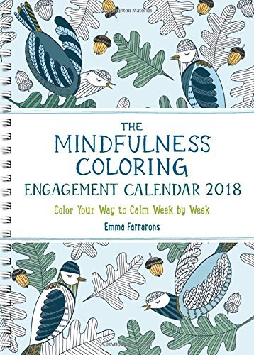 The Mindfulness Coloring Engagement Calendar 2018: Color Your Way to Calm Week by Week