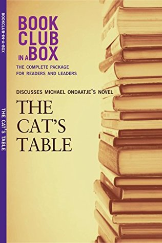 Bookclub-in-a-Box Discusses The Cat's Table, by Michael Ondaatje: The Complete Guide for Readers and Leaders