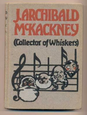 J. Archibald McKackney (Collector of Whiskers): Being certain episodes taken from the diary and notes of that estimable gentleman-student and now for the first time set forth