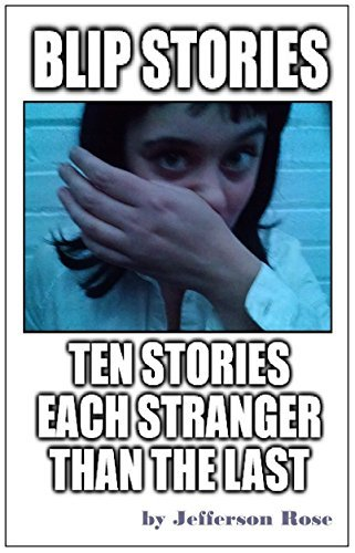 Blip Stories--Ten Stories Each Stranger Than The Last: contains the Hunter S. Thompson Gonzo-influenced Blips