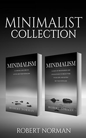 Minimalism: 2 BOOKS in 1! 30 Days of Motivation and Challenges to Declutter Your Life and Live Better With Less, 50 Tricks & Tips to Live Better with Less