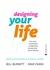 Designing Your Life. Cum să-ți construiești o viață bună, de care să te bucuri din plin