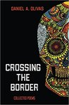 Crossing the Border by Daniel A Olivas