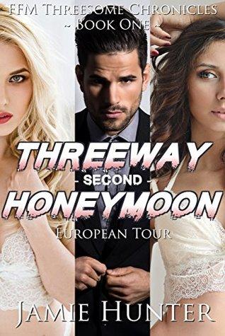 Threeway Second Honeymoon - European Tour: FFM Threesome Chronicles Book One
