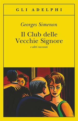 Il Club delle Vecchie Signore e altri racconti by Georges Simenon