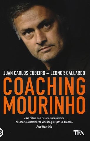 Coaching Mourinho - Tecniche e strategie vincenti del più grande allenatore del mondo