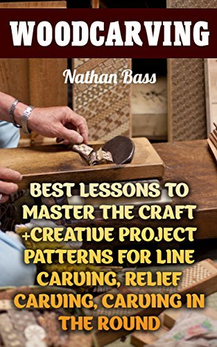 Woodcarving: Best Lessons to Master the Craft +Creative Project Patterns for Line Carving, Relief Carving, Carving in the Round: