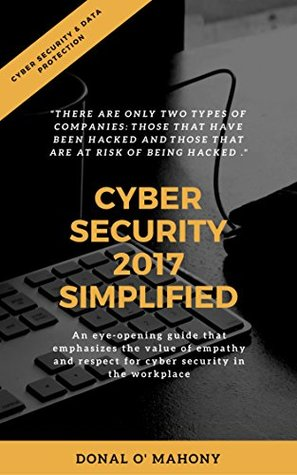 Cyber Security 2017 Simplified: This book is to assist with recognising and being aware of the current cyber threats out there , and how to be pro-active rather than reactive regarding mitigation.