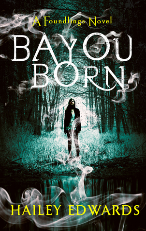 Bayou Born (The Foundling Series, #1)