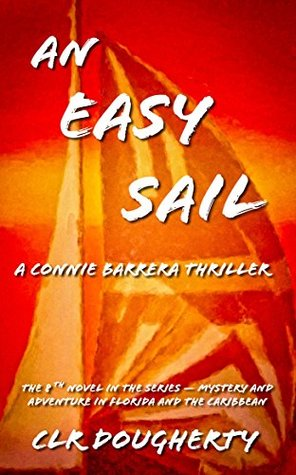 An Easy Sail - A Connie Barrera Thriller: The 8th Novel in the Series - Mystery and Adventure in Florida and the Caribbean