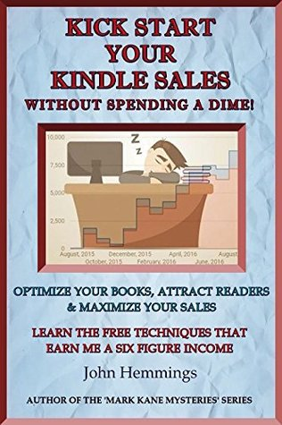 KICK START YOUR KINDLE SALES WITHOUT SPENDING A DIME: How to Achieve Healthy & Sustainable Books Sales on Amazon For Free