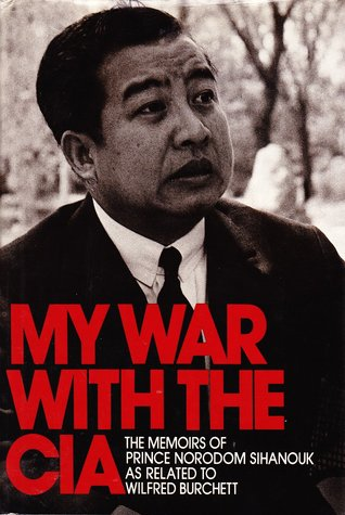 My War With The CIA: The Memoirs Of Prince Norodom Sihanouk