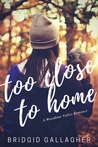 Too Close To Home by Bridgid Gallagher