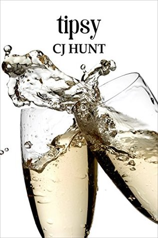 Tipsy by C.J. Hunt