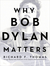 Why Bob Dylan Matters by Richard F. Thomas