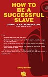 HOW TO BE A SUCCESSFUL SLAVE: Using LAME Methodology