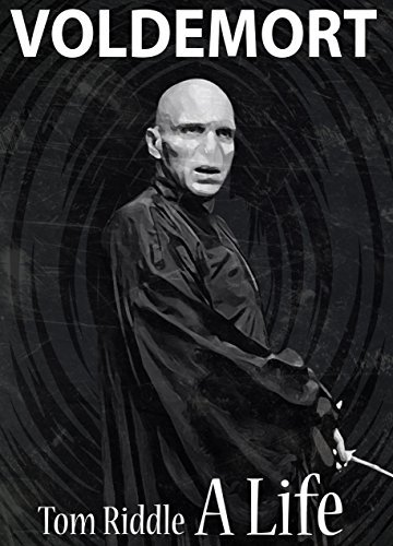 Voldemort: The Life and Death of Tom Riddle