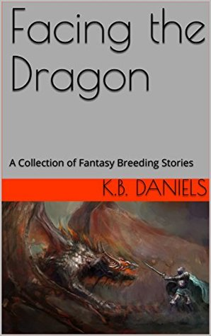 Facing the Dragon: A Collection of Fantasy Breeding Stories