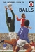 The Ladybird Book of Balls (Ladybirds for Grown-Ups)