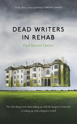 Dead Writers in Rehab by Paul Bassett Davies
