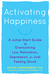Activating Happiness: A Jump-Start Guide to Overcoming Low Motivation, Depression, or Just Feeling Stuck