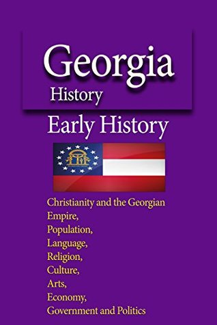 Georgia History, Early History: Christianity and the Georgian Empire, Population, Language, Religion, Culture, Arts, Economy, Government and Politics