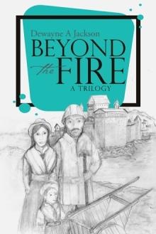 Beyond the Fire by Dewayne A. Jackson