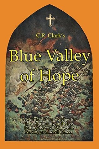 Blue Valley of Hope: Historical Christian Fiction A Mormon Elder Searches for Lost Sprituality and Love During the Civil War While Serving as a Rebel Officer