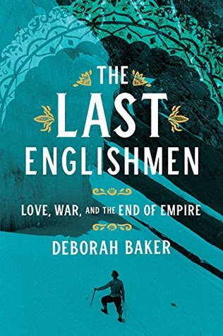 The Last Englishmen: Love, War, and the End of Empire
