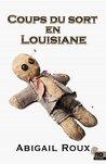 Coups du sort en Louisiane by Abigail Roux