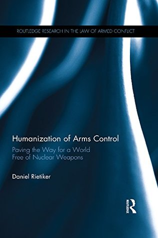Humanization of Arms Control: Paving the Way for a World free of Nuclear Weapons