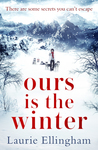 Ours Is the Winter by Laurie Ellingham