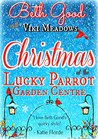 Christmas at the Lucky Parrot Garden Centre by Beth Good