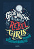 Good Night Stories for Rebel Girls: : 100 außergewöhnliche Frauen