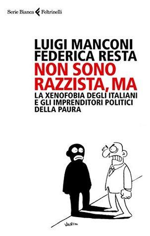 Non sono razzista, ma: La xenofobia degli Italiani e gli imprenditori politici della paura
