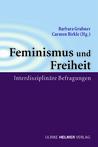 Feminismus und Freiheit. Geschlechterkritische Neuaneignungen eines umkmpften Begriffs